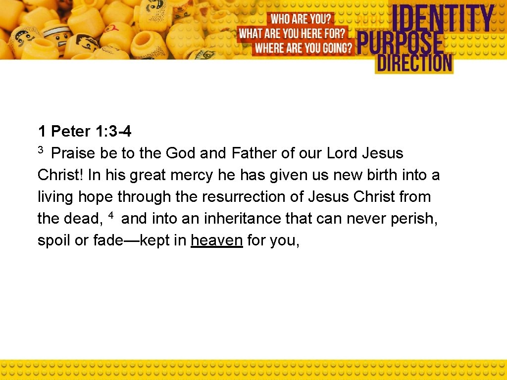 1 Peter 1: 3 -4 3 Praise be to the God and Father of