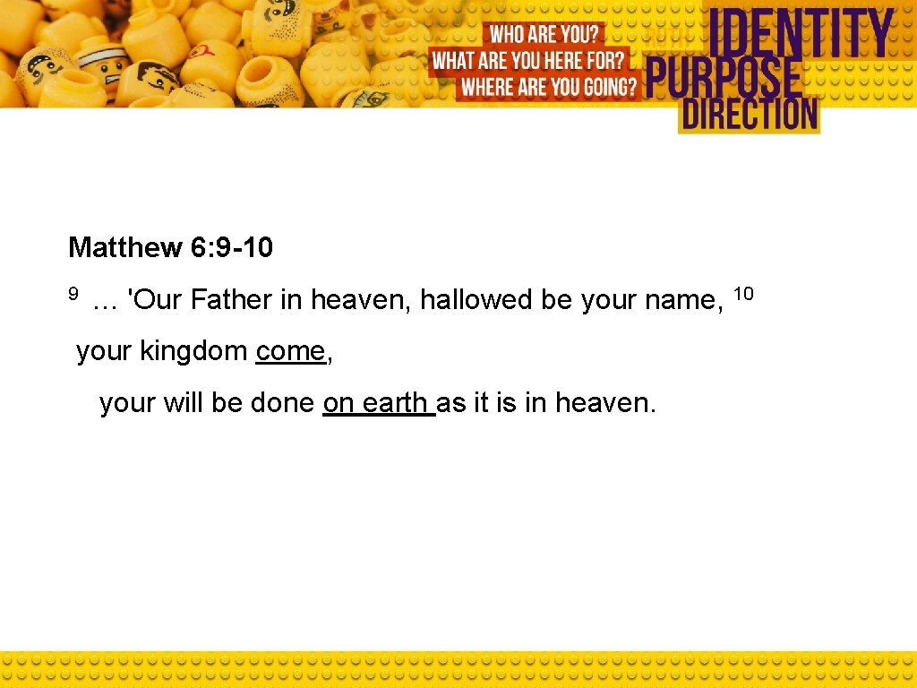 Matthew 6: 9 -10 9 … 'Our Father in heaven, hallowed be your name,