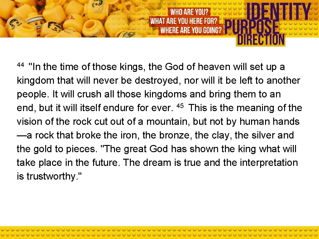 """44 """"In the time of those kings, the God of heaven will set up"""