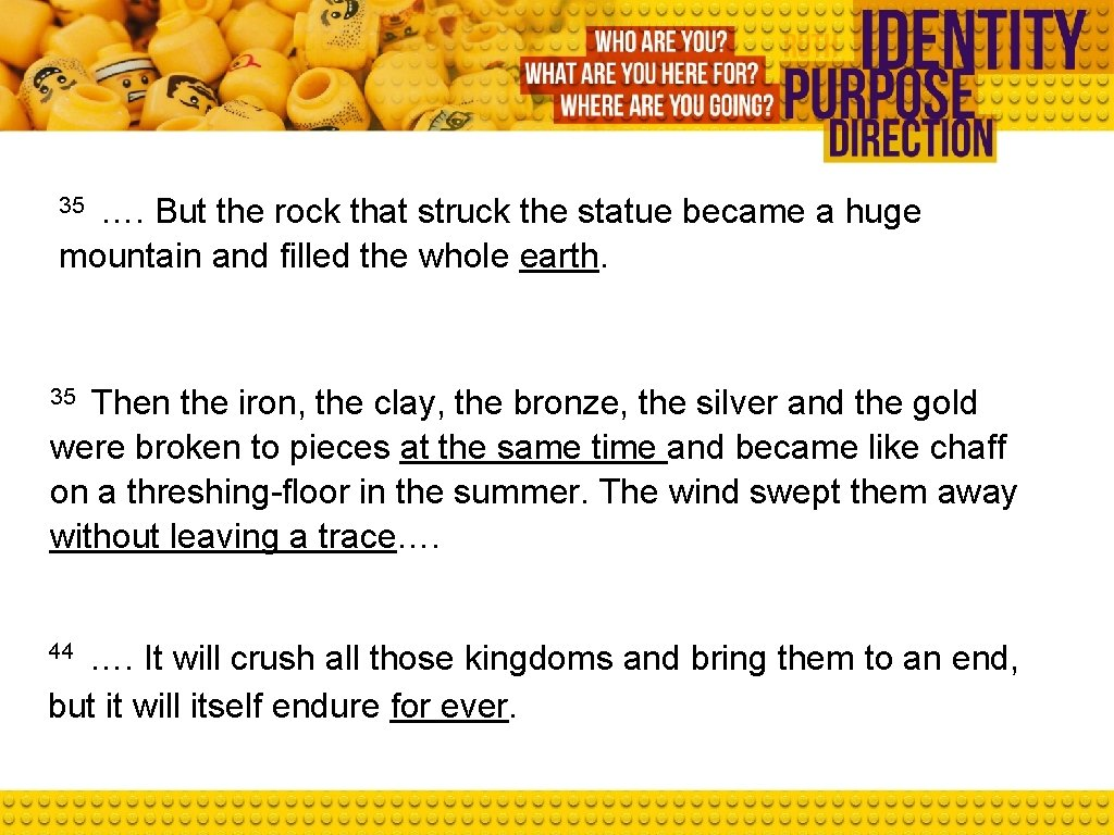 35 …. But the rock that struck the statue became a huge mountain and