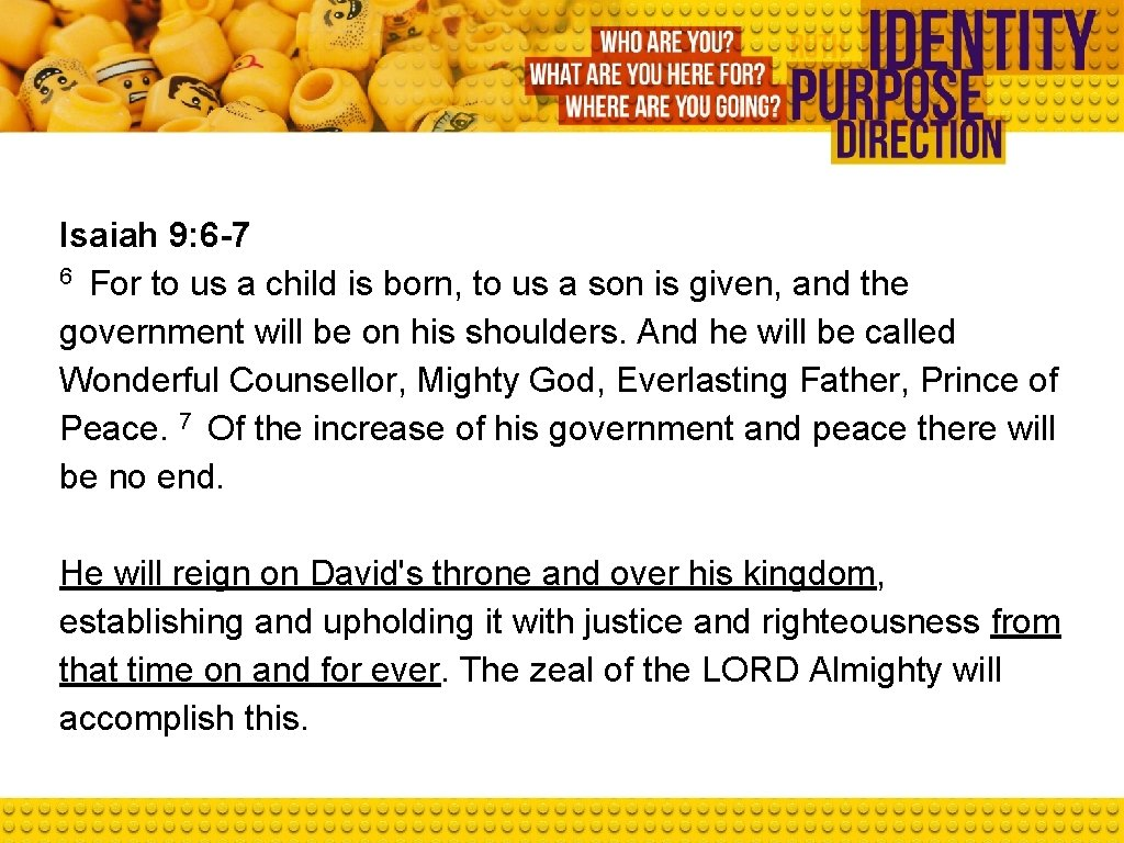 Isaiah 9: 6 -7 6 For to us a child is born, to us