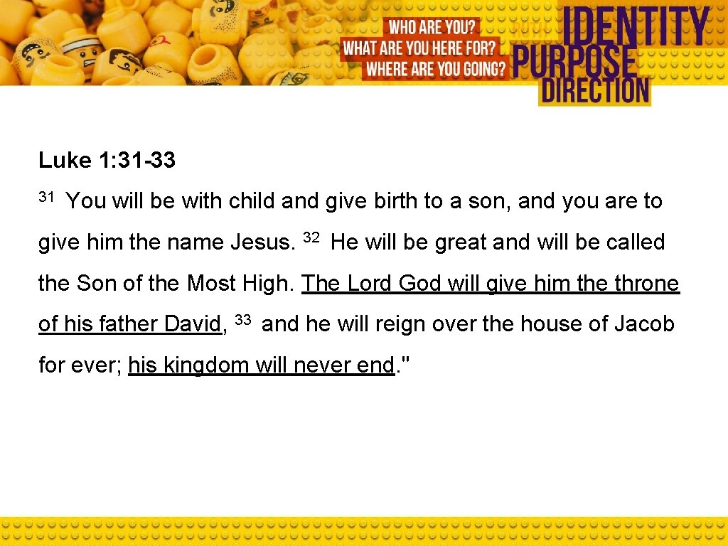Luke 1: 31 -33 31 You will be with child and give birth to