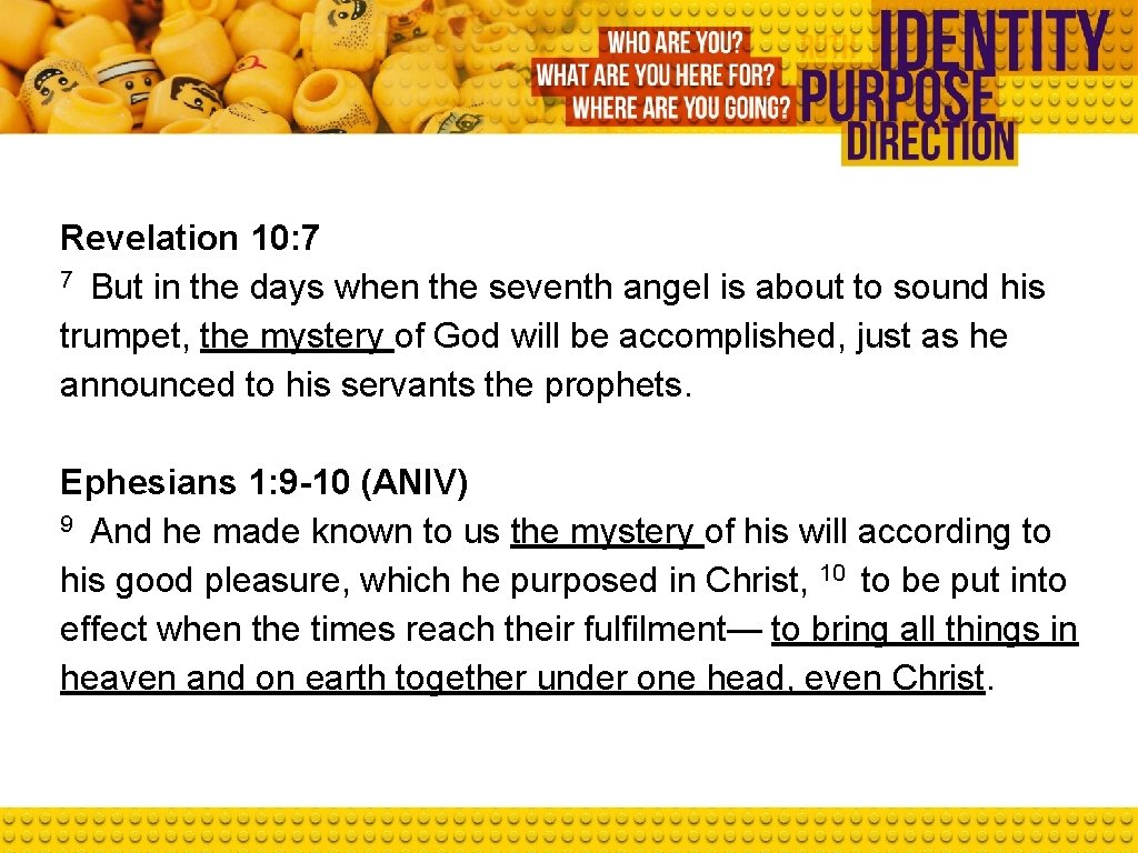Revelation 10: 7 7 But in the days when the seventh angel is about