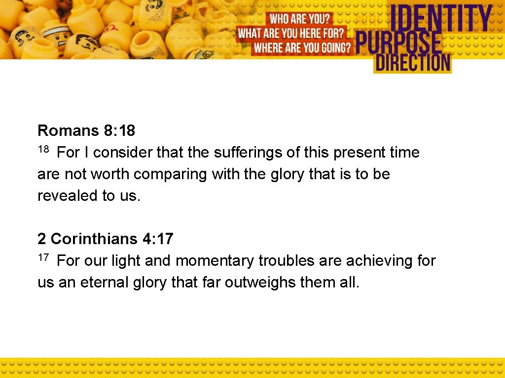 Romans 8: 18 18 For I consider that the sufferings of this present time