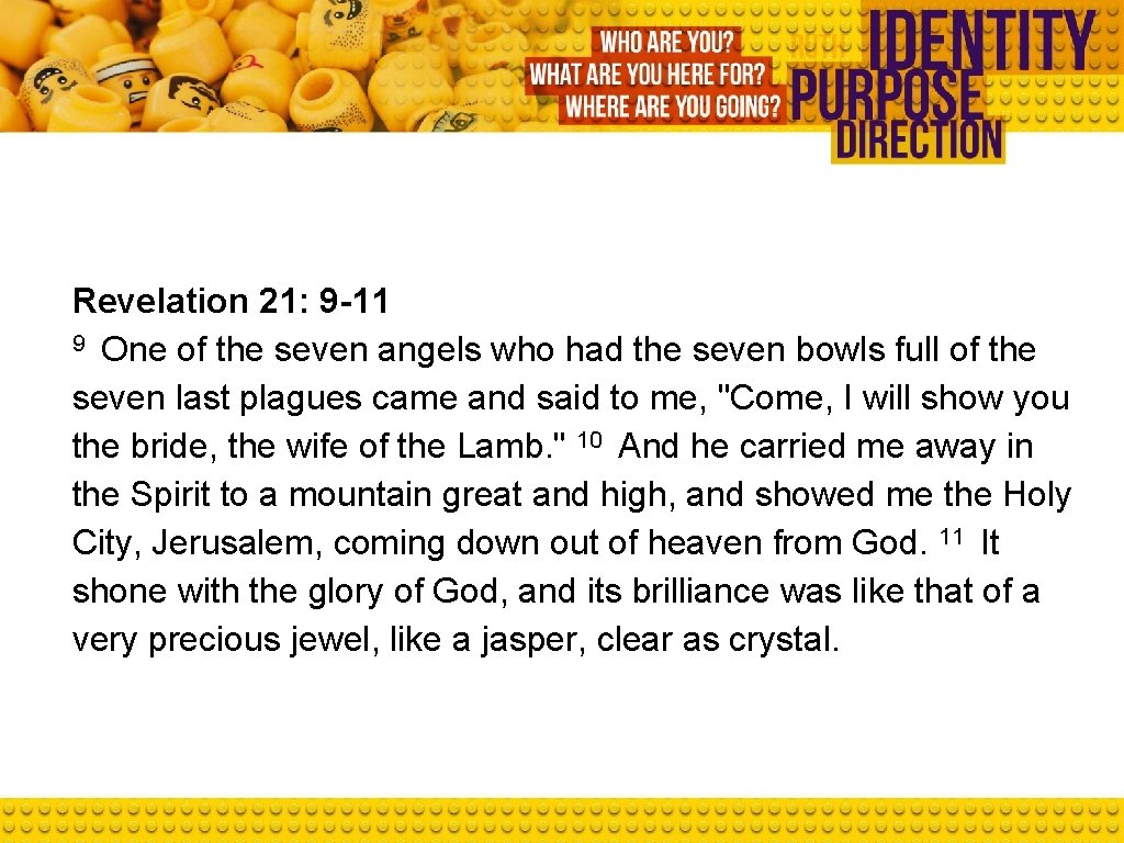 Revelation 21: 9 -11 9 One of the seven angels who had the seven