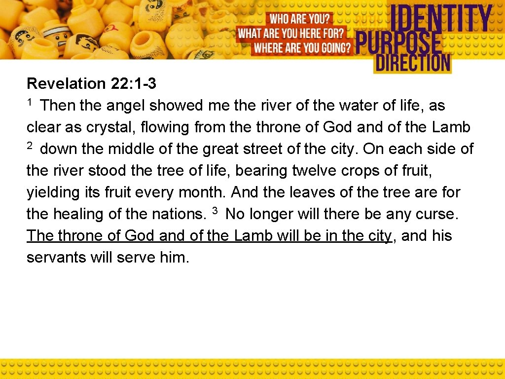 Revelation 22: 1 -3 1 Then the angel showed me the river of the