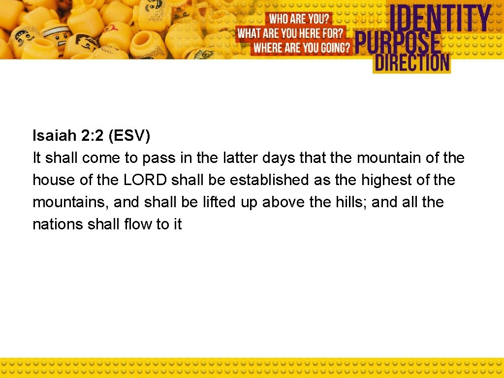 Isaiah 2: 2 (ESV) It shall come to pass in the latter days that