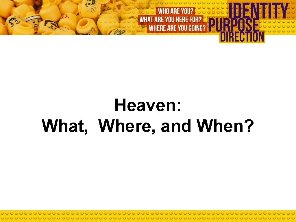 Heaven: What, Where, and When?