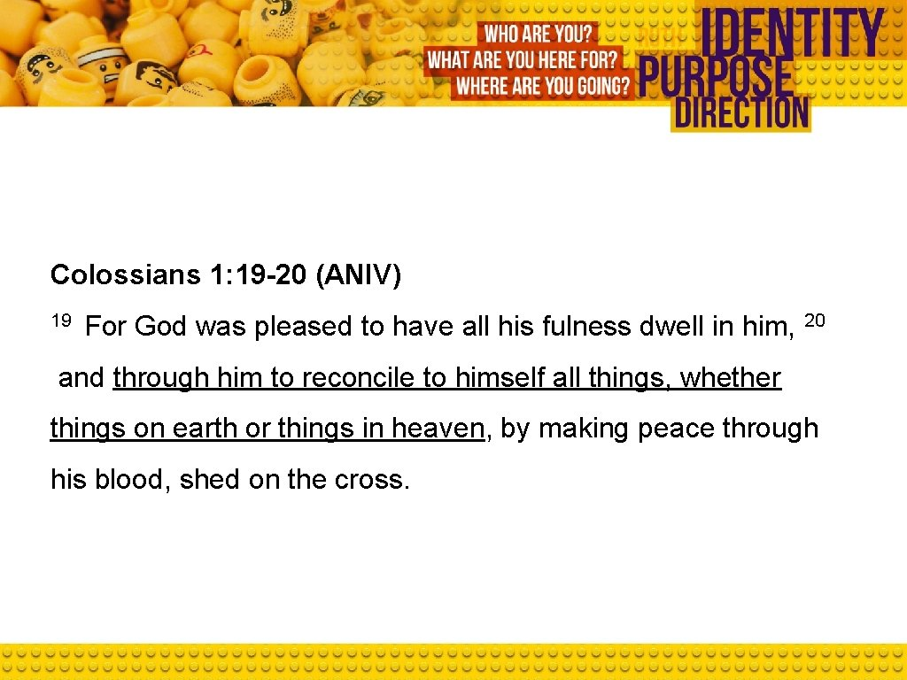 Colossians 1: 19 -20 (ANIV) 19 For God was pleased to have all his