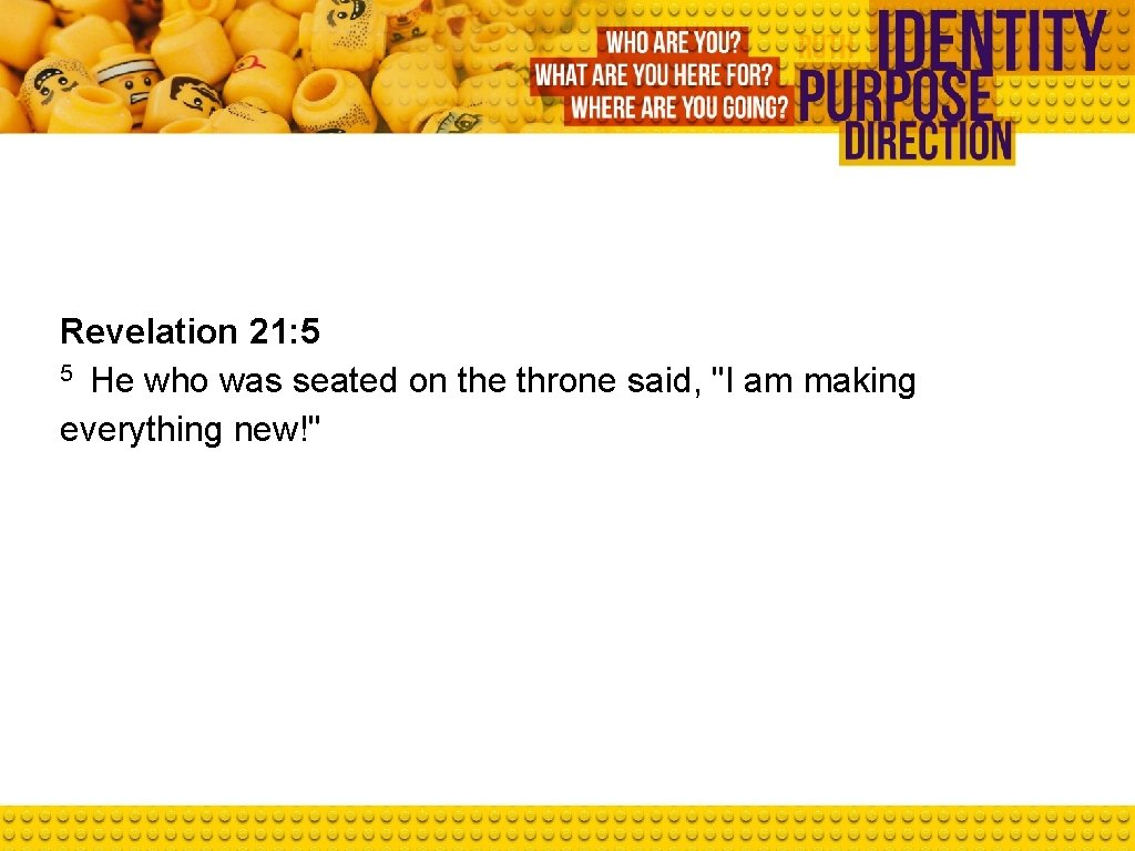 """Revelation 21: 5 5 He who was seated on the throne said, """"I am"""