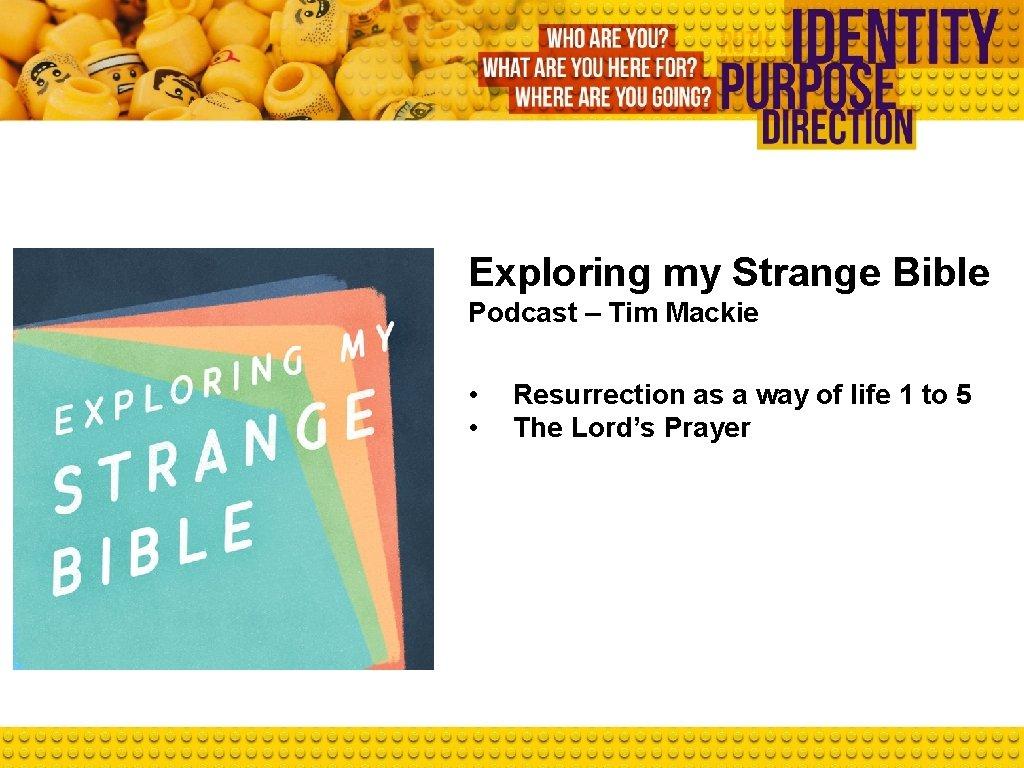Exploring my Strange Bible Podcast – Tim Mackie • • Resurrection as a way