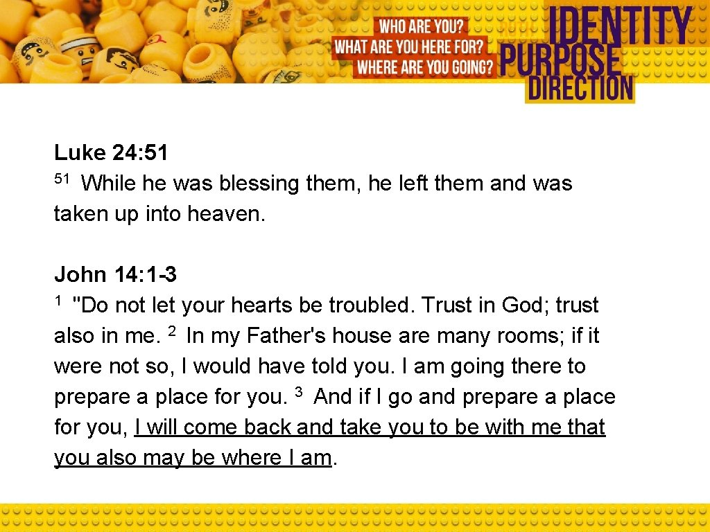 Luke 24: 51 51 While he was blessing them, he left them and was