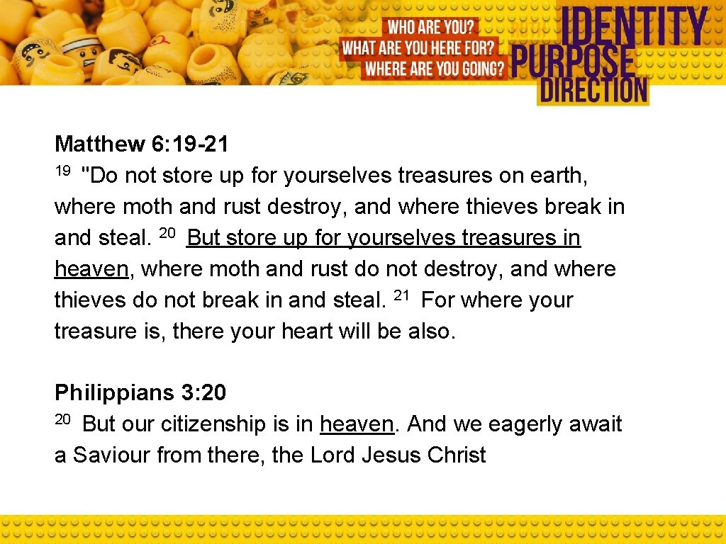 """Matthew 6: 19 -21 19 """"Do not store up for yourselves treasures on earth,"""