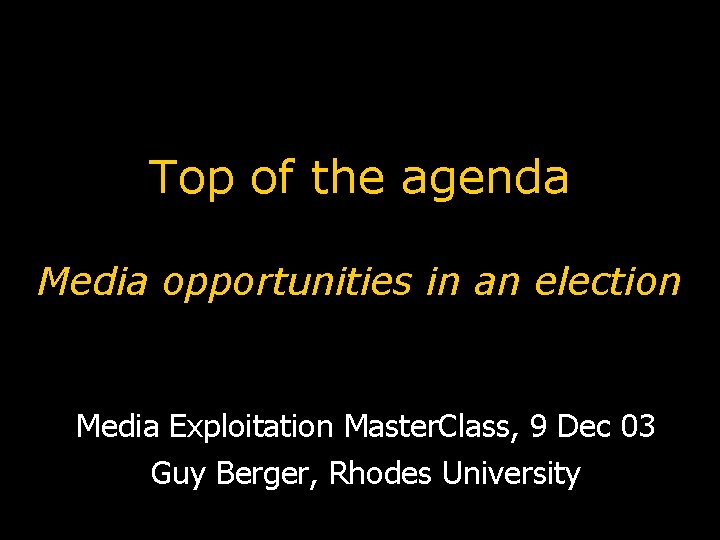 Top of the agenda Media opportunities in an election Media Exploitation Master. Class, 9