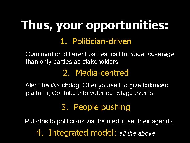 Thus, your opportunities: 1. Politician-driven Comment on different parties, call for wider coverage than