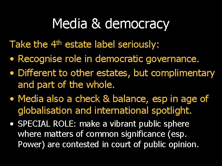 Media & democracy Take the 4 th estate label seriously: • Recognise role in