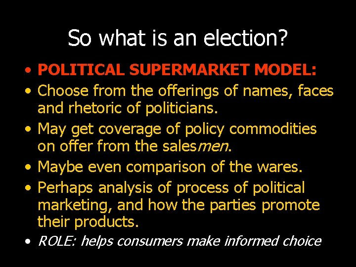 So what is an election? • POLITICAL SUPERMARKET MODEL: • Choose from the offerings