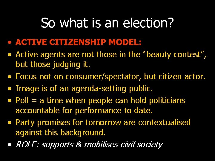 So what is an election? • ACTIVE CITIZENSHIP MODEL: • Active agents are not