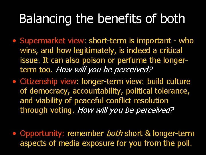 Balancing the benefits of both • Supermarket view: short-term is important - who wins,