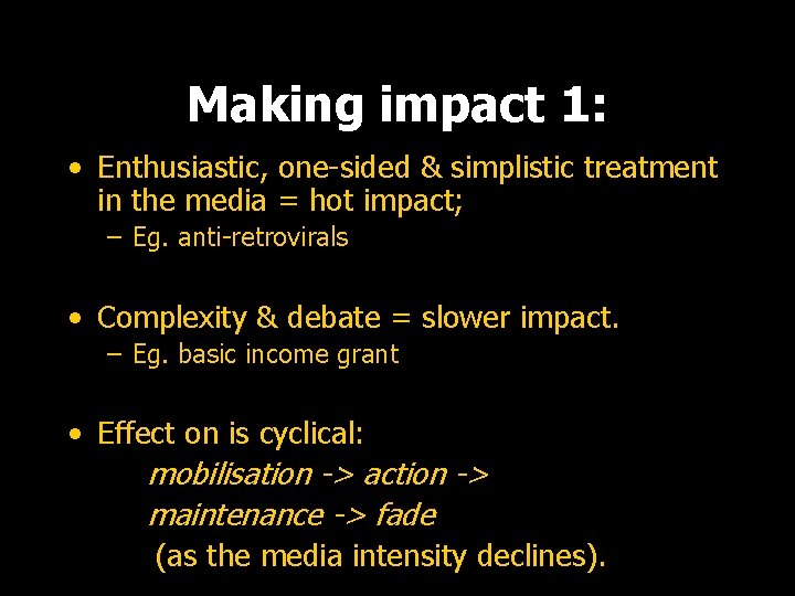 Making impact 1: • Enthusiastic, one-sided & simplistic treatment in the media = hot