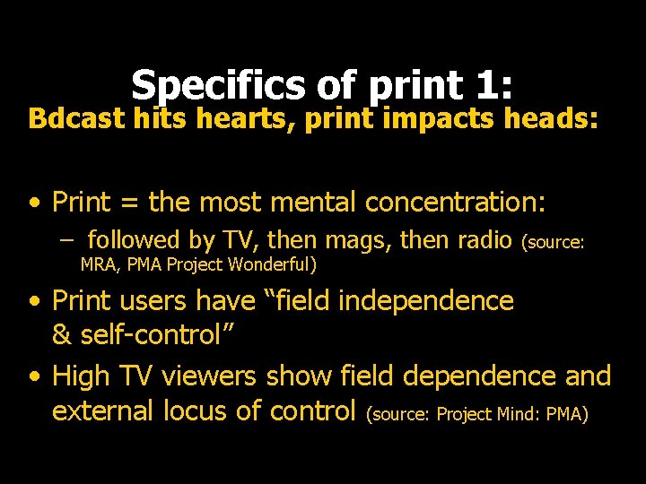 Specifics of print 1: Bdcast hits hearts, print impacts heads: • Print = the