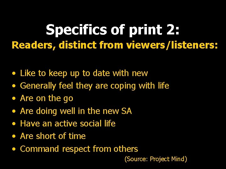 Specifics of print 2: Readers, distinct from viewers/listeners: • • Like to keep up