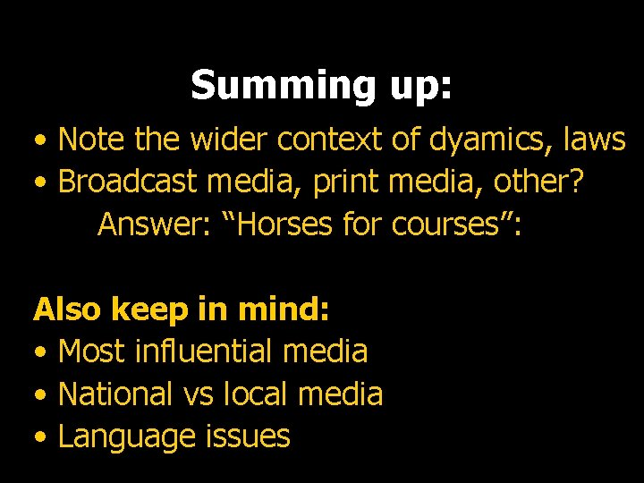 Summing up: • Note the wider context of dyamics, laws • Broadcast media, print