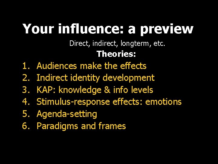Your influence: a preview Direct, indirect, longterm, etc. Theories: 1. 2. 3. 4. 5.
