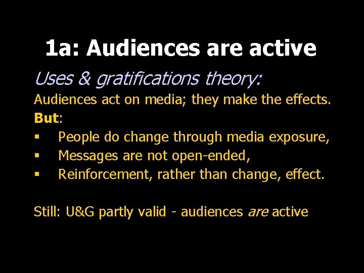 1 a: Audiences are active Uses & gratifications theory: Audiences act on media; they