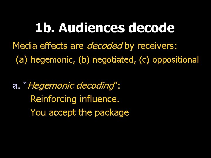 1 b. Audiences decode Media effects are decoded by receivers: (a) hegemonic, (b) negotiated,