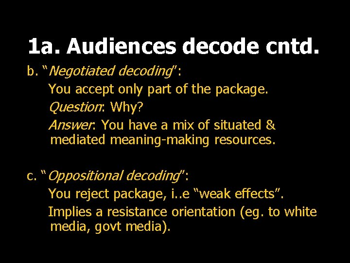 """1 a. Audiences decode cntd. b. """"Negotiated decoding"""": You accept only part of the"""