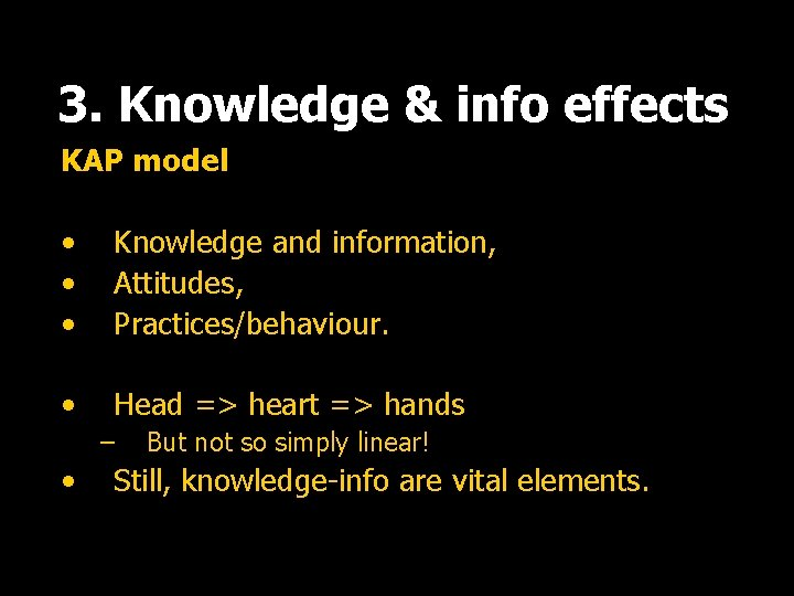 3. Knowledge & info effects KAP model • • • Knowledge and information, Attitudes,