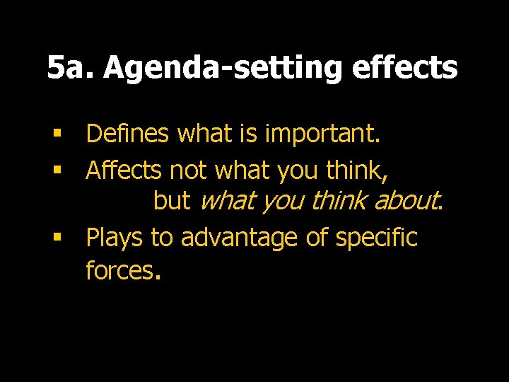 5 a. Agenda-setting effects § Defines what is important. § Affects not what you