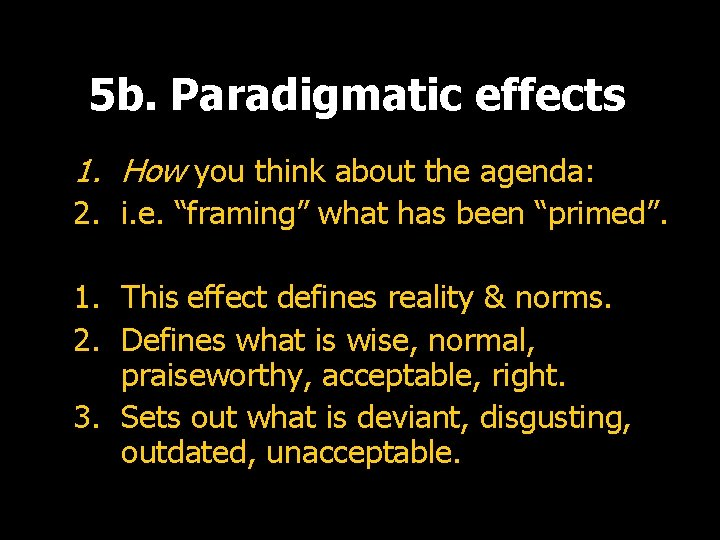 5 b. Paradigmatic effects 1. How you think about the agenda: 2. i. e.