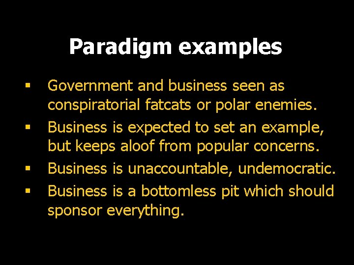 Paradigm examples § § Government and business seen as conspiratorial fatcats or polar enemies.