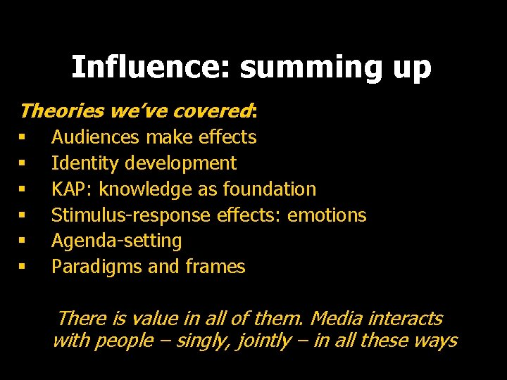 Influence: summing up Theories we've covered: § Audiences make effects § Identity development §
