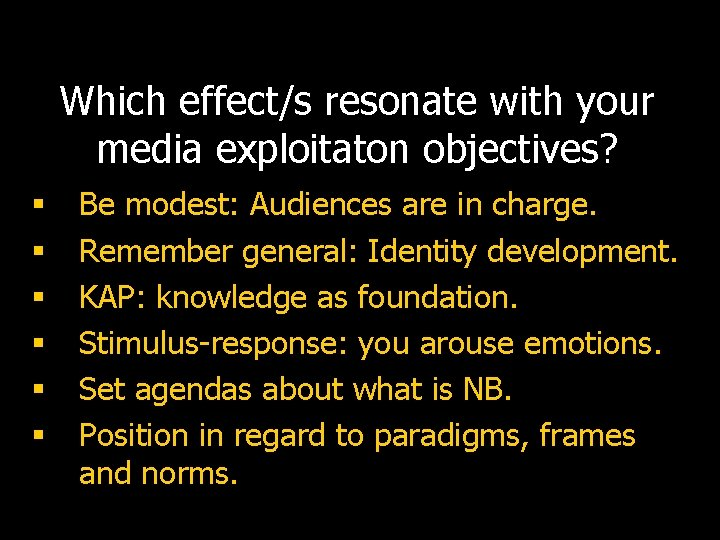 Which effect/s resonate with your media exploitaton objectives? § § § Be modest: Audiences