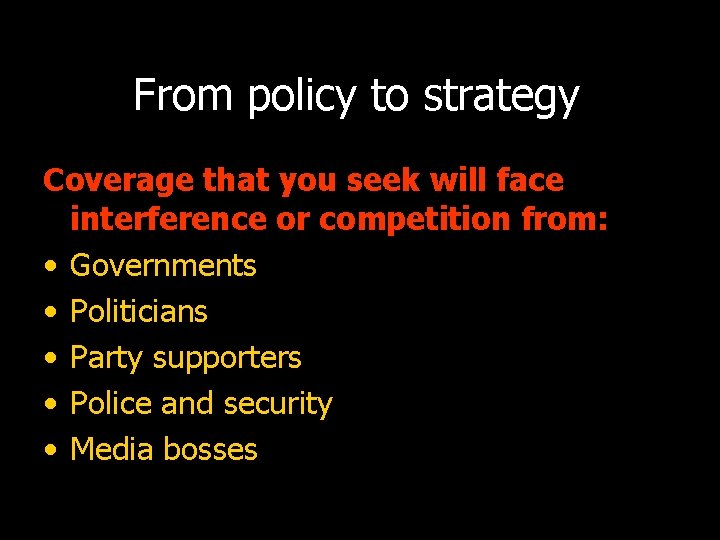 From policy to strategy Coverage that you seek will face interference or competition from: