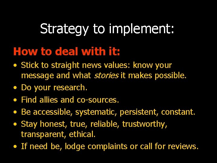 Strategy to implement: How to deal with it: • Stick to straight news values: