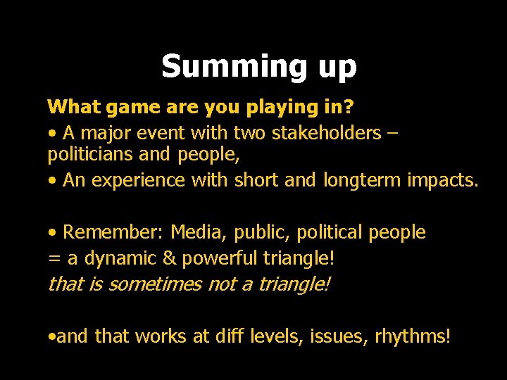 Summing up What game are you playing in? • A major event with