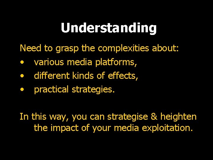 Understanding Need to grasp the complexities about: • various media platforms, • different