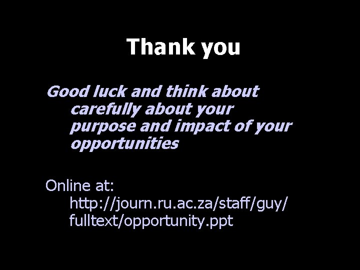 Thank you Good luck and think about carefully about your purpose and impact