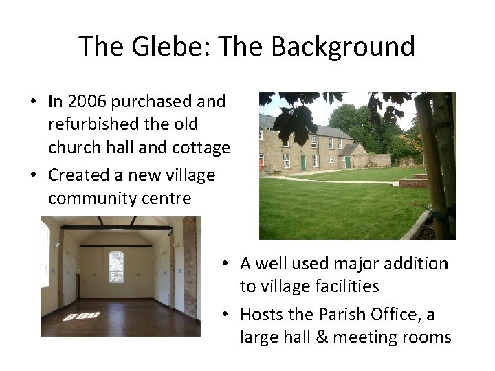 The Glebe: The Background • In 2006 purchased and refurbished the old church hall