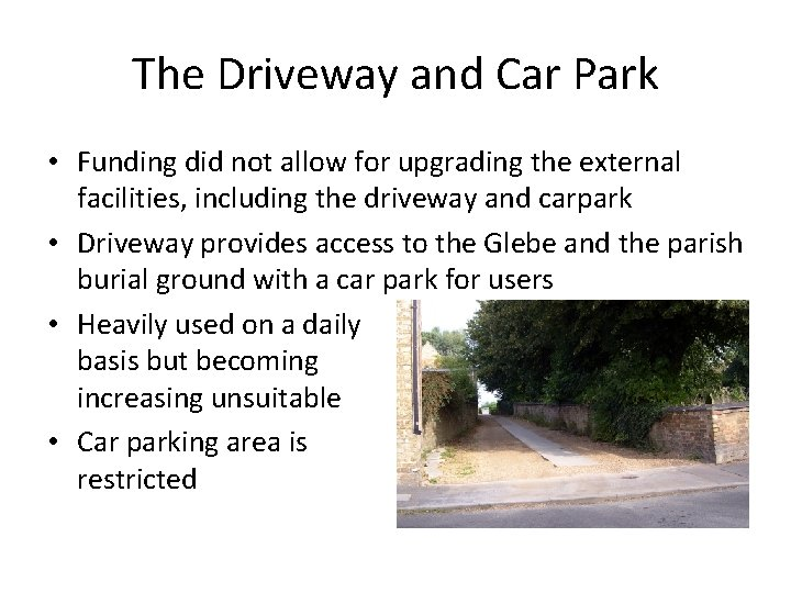 The Driveway and Car Park • Funding did not allow for upgrading the external