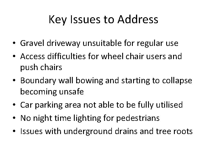 Key Issues to Address • Gravel driveway unsuitable for regular use • Access difficulties