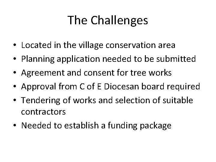 The Challenges Located in the village conservation area Planning application needed to be submitted