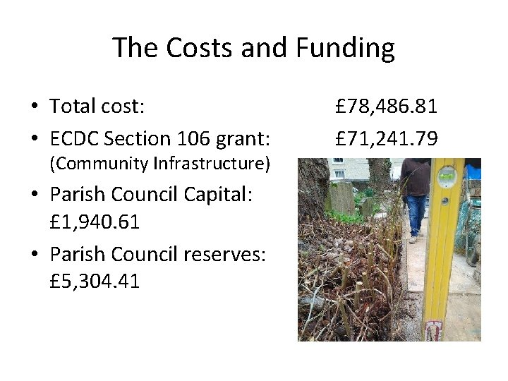 The Costs and Funding • Total cost: • ECDC Section 106 grant: (Community Infrastructure)