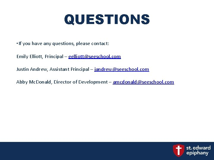 QUESTIONS • If you have any questions, please contact: Emily Elliott, Principal – eelliott@seeschool.