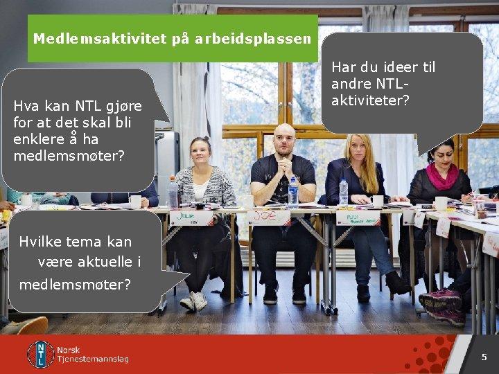 Medlemsaktivitet NTL på arbeidsplassen Hva kan NTL gjøre for at det skal bli enklere