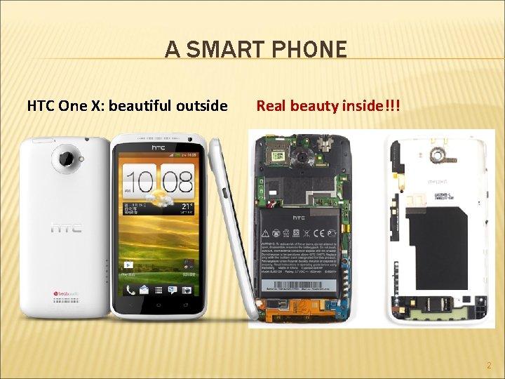 A SMART PHONE HTC One X: beautiful outside Real beauty inside!!! 2